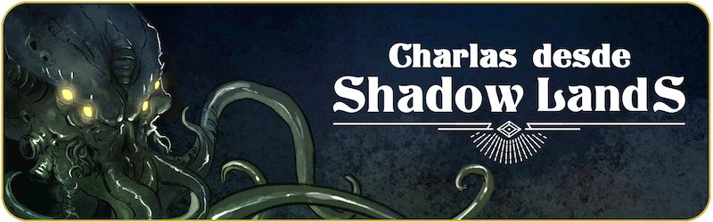 Charlas desde Shadowlands Podcast